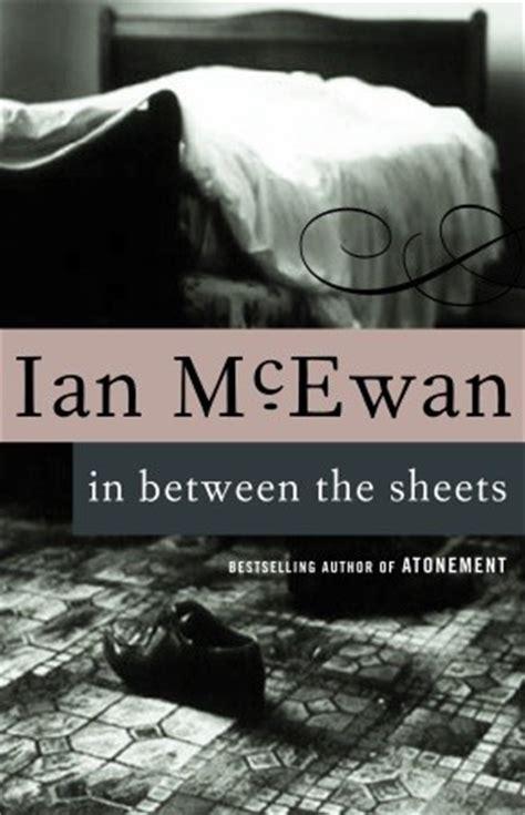 in between the sheets in between the sheets by ian mcewan reviews discussion bookclubs lists