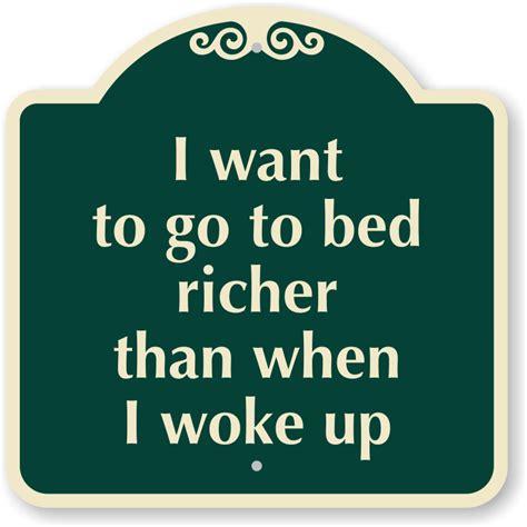 i want to go to bed i want to go to bed richer than when i woke up sign sku