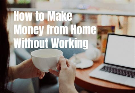 how to make money from home without working self made
