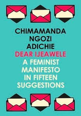 000827570x dear ijeawele a feminist dear ijeawele or a feminist manifesto in fifteen