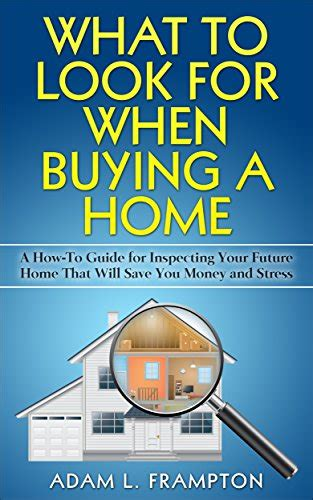 buying a house stress what to look for when buying a home a how to guide for
