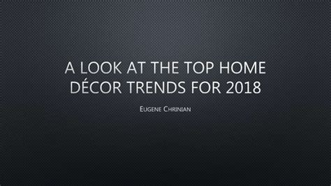 a look at the top home decor trends for 2018