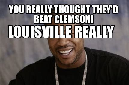Memes What Are They - meme creator you really thought they d beat clemson