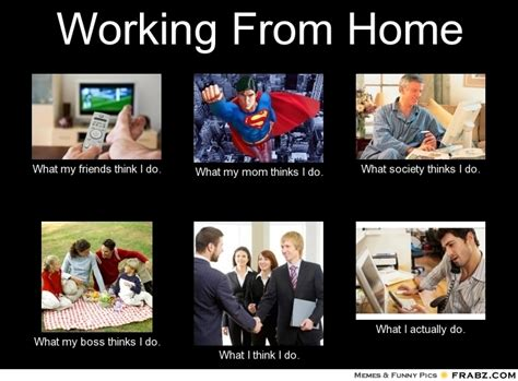 worl from home frabz working from home what my friends think i do what my