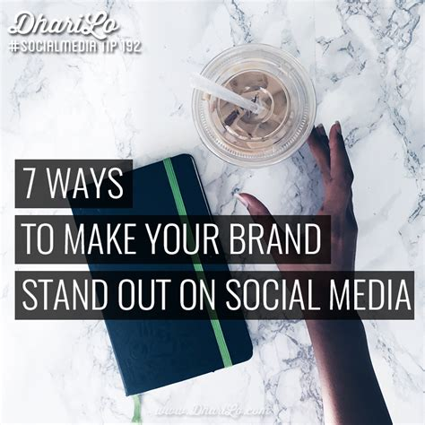 7 Ways To Make Your by 7 Ways To Make Your Brand Stand Out On Social Media
