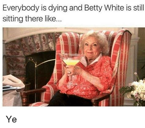 Betty White Meme - funny betty white memes of 2017 on sizzle betty white quotes
