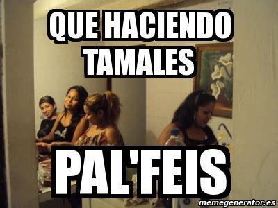 Memes Tamales - meme personalizado que haciendo tamales pal feis 1952729
