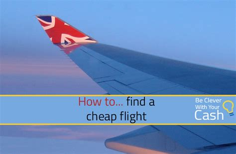 how to buy cheap flights how to find a cheap flight be clever with your cash