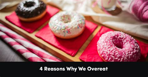 Why Do We Overeat by 4 Reasons Why We Overeat Psychology Of