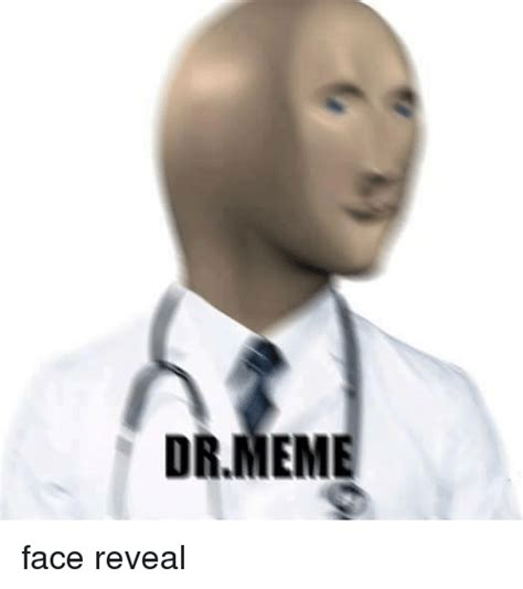 Meme Dr - dr meme face reveal meme on me me