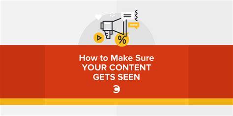 How To Make Sure Your - how to make sure your content gets seen