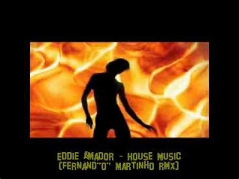 eddie amador house music eddie amador house music fernand quot o quot martinho rmx youtube