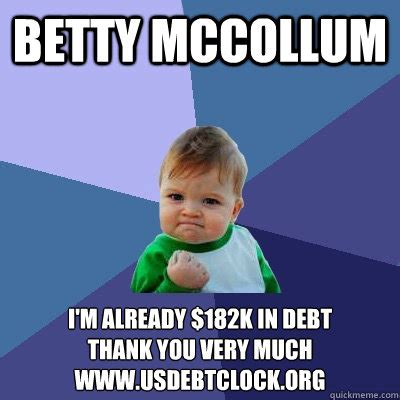 Thank You Very Much Meme - betty mccollum i m already 182k in debt thank you very