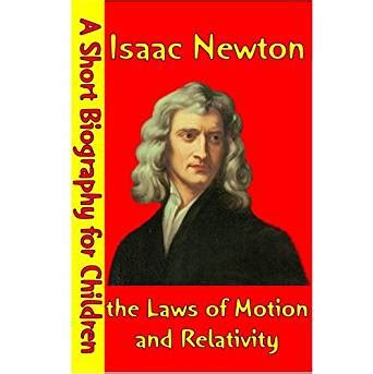 isaac newton mini biography isaac newton the laws of motion and relativity a short