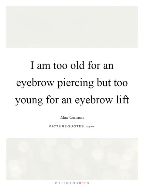 am i to old at sixty to have a beachy look hairstyle i am too old for an eyebrow piercing but too young for an