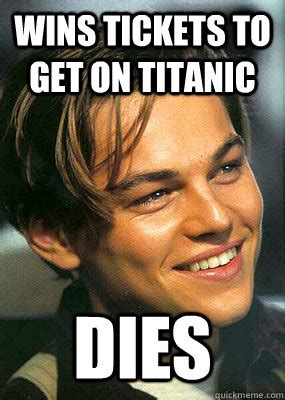 Memes Dicaprio - wins tickets to get on titanic dies bad luck leonardo