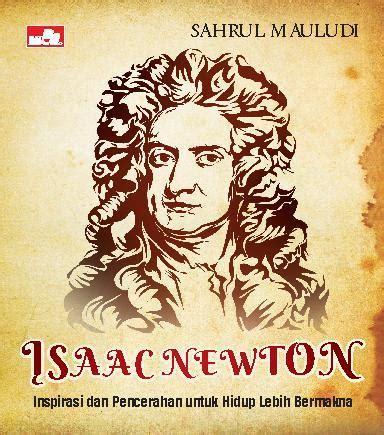 isaac newton biography indonesia buku isaac newton inspirasi untuk hidup lebih bermakna