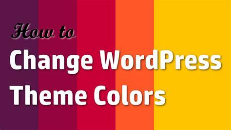 wordpress x theme change line color how to change wordpress theme colors youtube