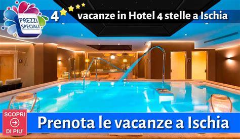 hotel a ischia porto 4 stelle hotel ischia 4 stelle last second ischia offerte