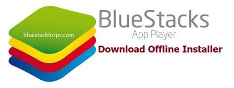 bluestacks offline bluestack for pc download bluestack for pc