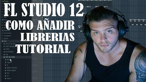 librerias fl studio 12 fl studio 12 como a 241 adir librerias tutorial trap youtube