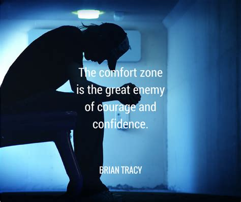comfort zone and courage zone the comfort zone if great enemy of courage and con