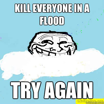 Troll God Meme - kill everyone in a flood try again god troll quickmeme
