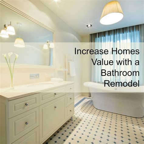 increase home value increase homes value with a bathroom remodel