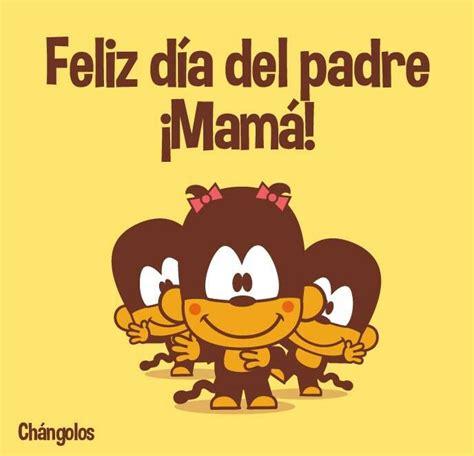 feliz dia del padre para mama feliz dia del padre mama changolos pinterest