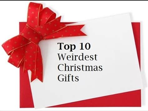 top 10 weirdest christmas gifts youtube