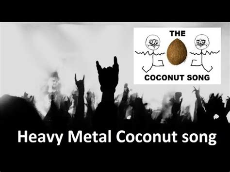 coconut song heavy metal coconut song youtube