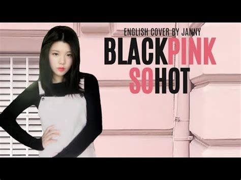 blackpink cover so hot blackpink so hot english cover by janny youtube