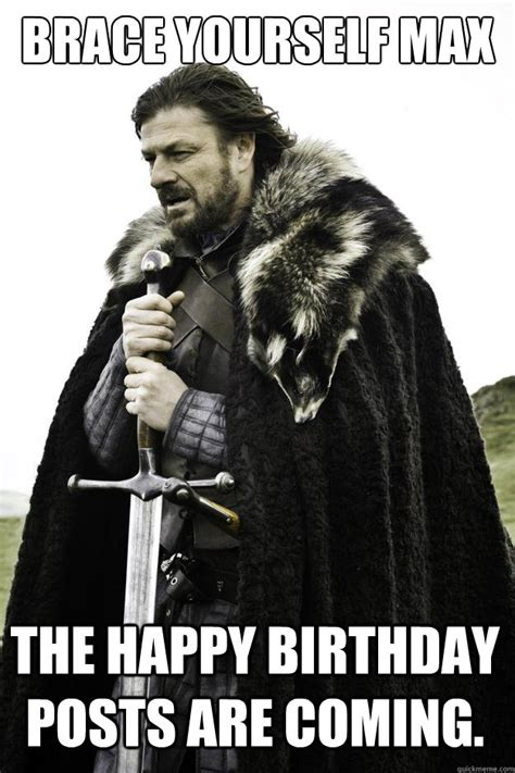 Meme Brace Yourself - brace yourself max the happy birthday posts are coming