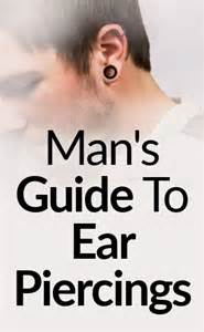 man s guide to ear piercings how to care for your pierced