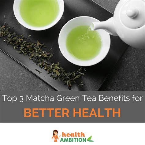 best matcha tea the top 3 matcha green tea benefits for better health