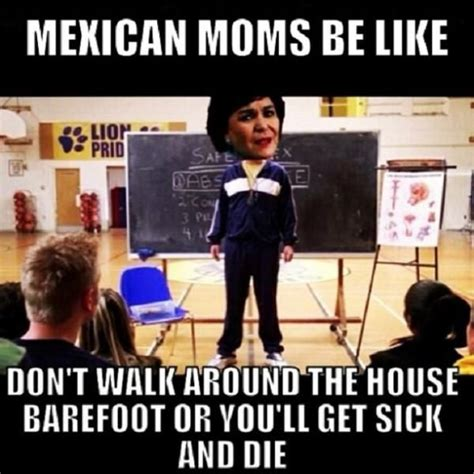 Mexican Moms Be Like Memes - mexican moms mean girls is it because i m mexican
