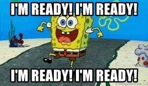 Im Back Ready For A i m ready i m ready i m ready i m ready spongebob i