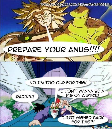 Broly Meme - broly said prepare your anus run by