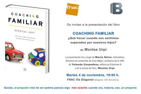 libro coaching herramientas para el presentaci 243 n del libro coaching familiar en fnac actualizado montse urp 237 coach