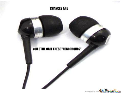 Headphones Meme - there not headphones by razoredge1776 meme center