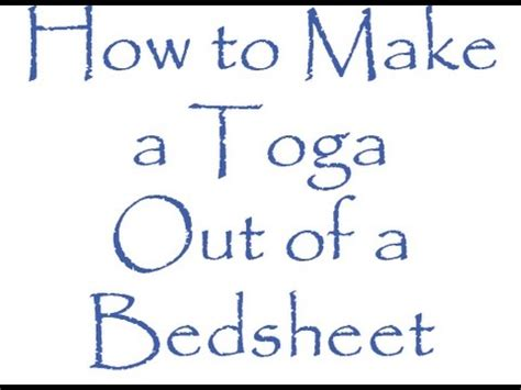 how to make a toga out of a bed sheet issue 16 how to make a toga out of a bedsheet youtube