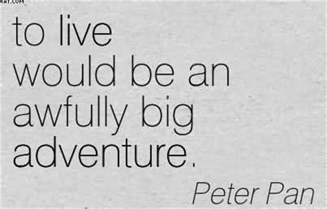 to live would be an awfully big adventure tattoo adventure quotes images 534 quotes page 11