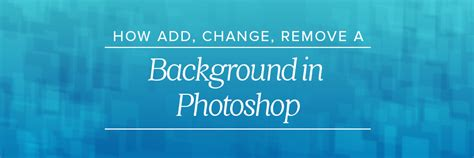 how to add background in photoshop how to add change and remove a background in photoshop