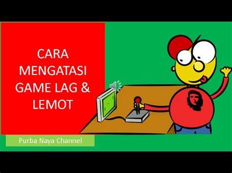 cara membuat game youtube cara mengatasi game lag lemot video tutorial belajar