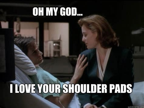 A Oh On Your Shoulder by Oh My God I Your Shoulder Pads X Files Shoulder