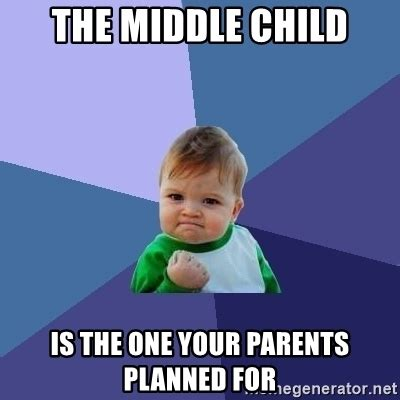 The Middle Memes - the middle child is the one your parents planned for