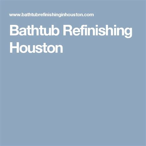 bathtub refinishing houston 25 best ideas about bathtub refinishing on pinterest