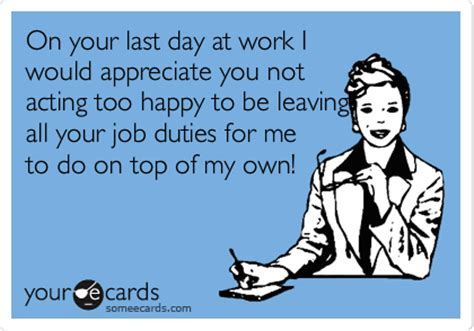 Make Your Own Ecards Meme - on your last day at work i would appreciate you not acting
