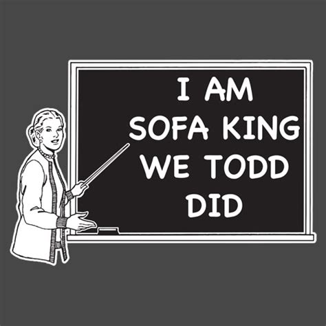 Im Sofa King We Todd Did Funny T Shirts Hilarious Offensive And Cheap Wholesale