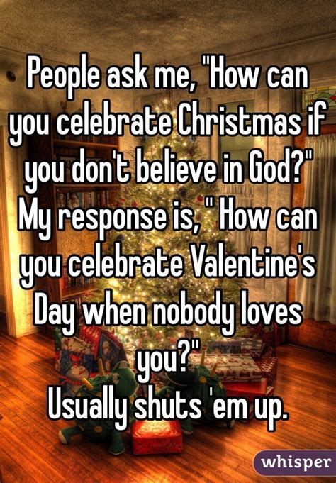 Even If You Dont Believecelebrate V Day by Ask Me Quot How Can You Celebrate If You Don